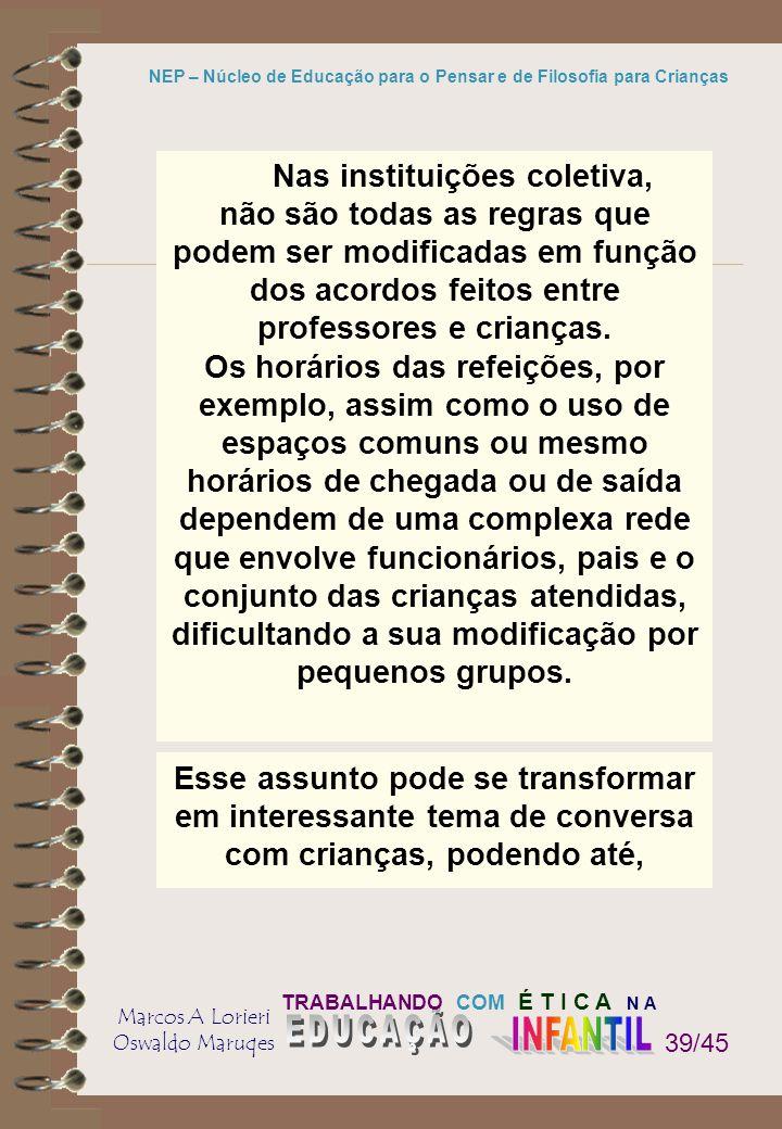 TRABALHANDO COM É T I C A N A Marcos A Lorieri Oswaldo Maruqes NEP – Núcleo de Educação para o Pensar e de Filosofia para Crianças 39/45 Nas instituiç