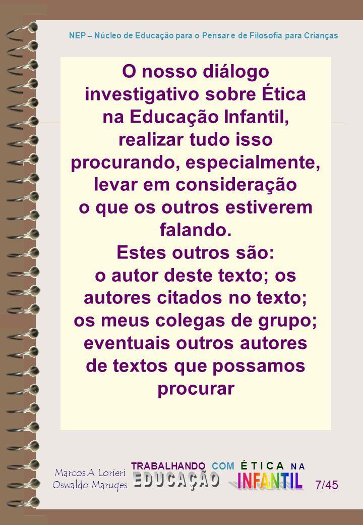 TRABALHANDO COM É T I C A N A Marcos A Lorieri Oswaldo Maruqes NEP – Núcleo de Educação para o Pensar e de Filosofia para Crianças 18/45 Este tema é complexo.