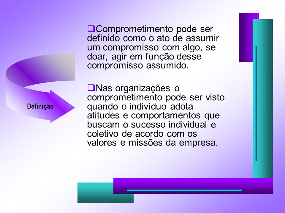 Comprometimento pode ser definido como o ato de assumir um compromisso com algo, se doar, agir em função desse compromisso assumido.