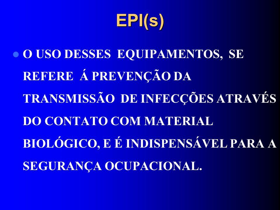 EPI(s) O USO DESSES EQUIPAMENTOS, SE REFERE Á PREVENÇÃO DA TRANSMISSÃO DE INFECÇÕES ATRAVÉS DO CONTATO COM MATERIAL BIOLÓGICO, E É INDISPENSÁVEL PARA
