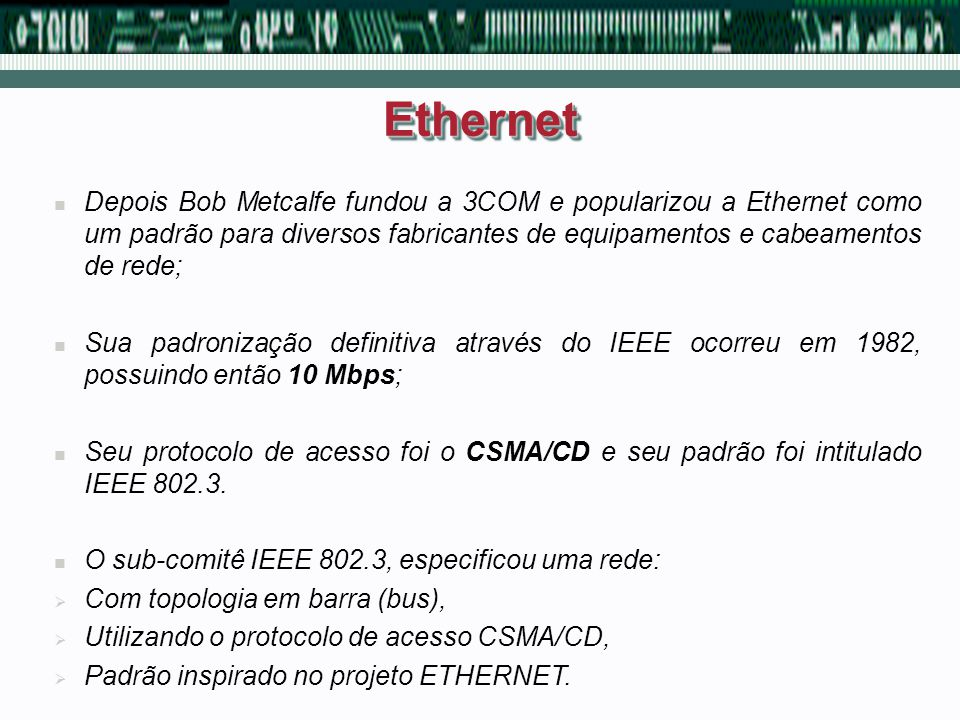 Depois Bob Metcalfe fundou a 3COM e popularizou a Ethernet como um padrão para diversos fabricantes de equipamentos e cabeamentos de rede; Sua padroni