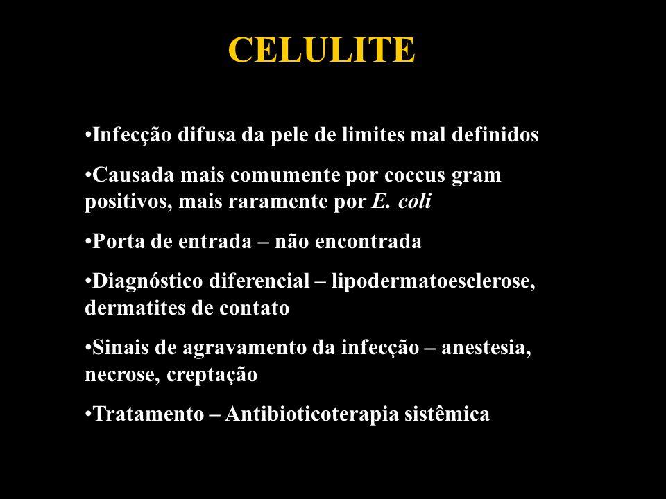 CELULITE Infecção difusa da pele de limites mal definidos Causada mais comumente por coccus gram positivos, mais raramente por E. coli Porta de entrad