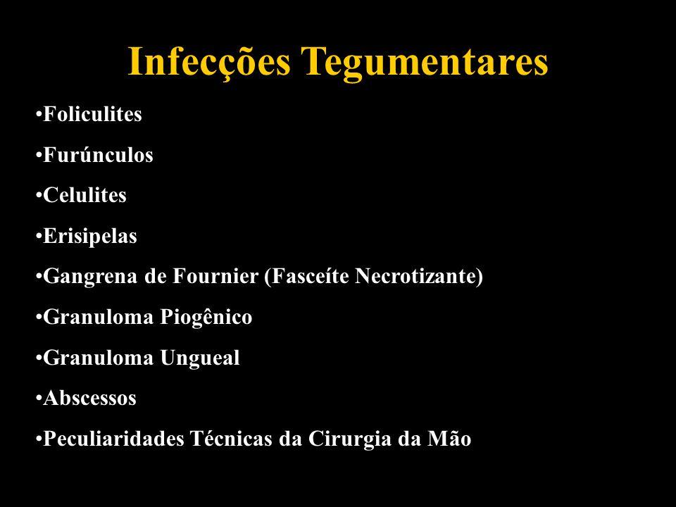 Infecções Tegumentares Foliculites Furúnculos Celulites Erisipelas Gangrena de Fournier (Fasceíte Necrotizante) Granuloma Piogênico Granuloma Ungueal