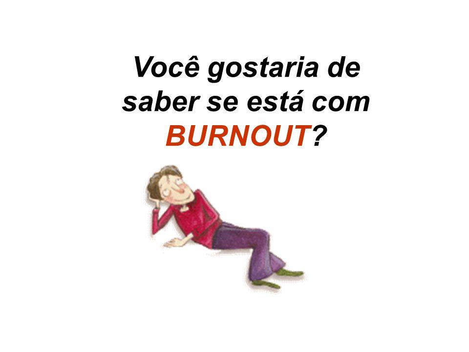 Você gostaria de saber se está com BURNOUT?