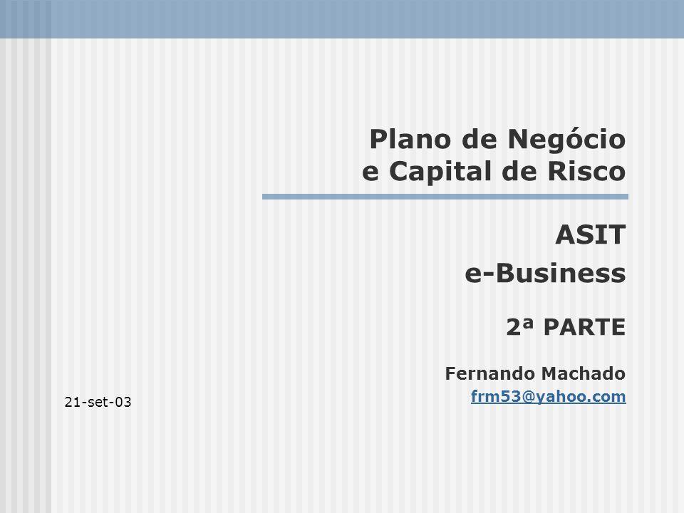 Plano de Negócio e Capital de Risco ASIT e-Business 2ª PARTE Fernando Machado frm53@yahoo.com 21-set-03