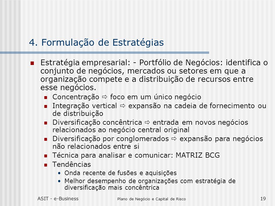 ASIT - e-Business Plano de Negócio e Capital de Risco 19 4. Formulação de Estratégias Estratégia empresarial: - Portfólio de Negócios: identifica o co
