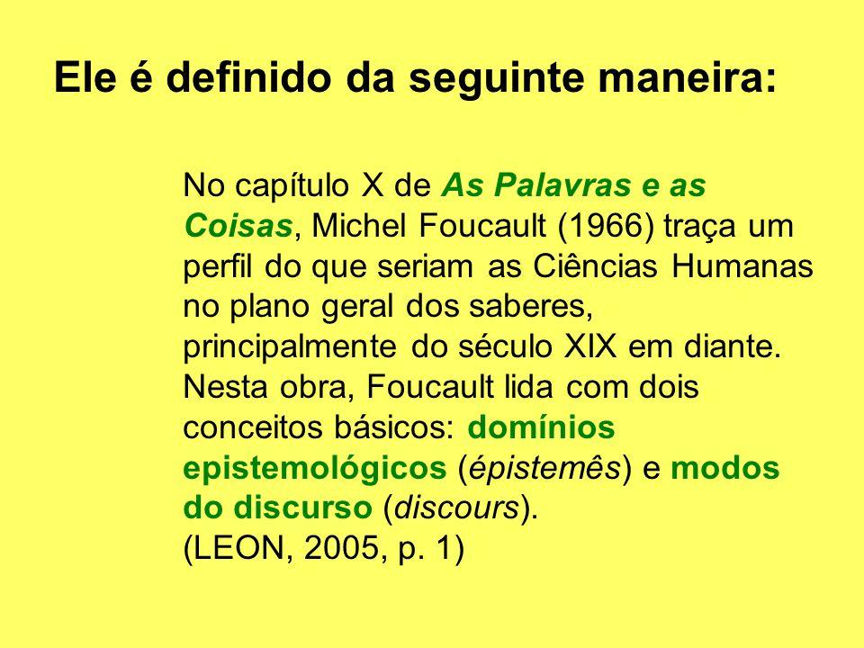 Ele é definido da seguinte maneira: No capítulo X de As Palavras e as Coisas, Michel Foucault (1966) traça um perfil do que seriam as Ciências Humanas