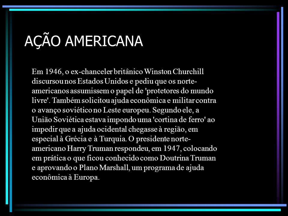 AÇÃO AMERICANA Em 1946, o ex-chanceler britânico Winston Churchill discursou nos Estados Unidos e pediu que os norte- americanos assumissem o papel de