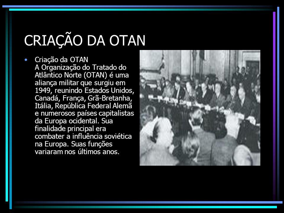 CRIAÇÃO DA OTAN Criação da OTAN A Organização do Tratado do Atlântico Norte (OTAN) é uma aliança militar que surgiu em 1949, reunindo Estados Unidos,