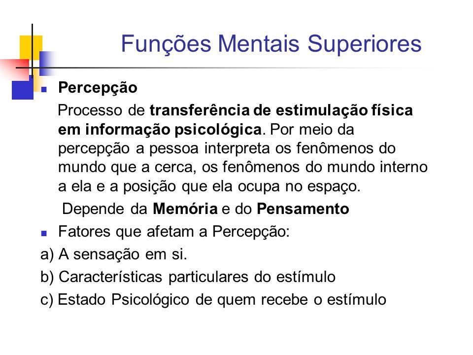 Funções Mentais Superiores Percepção Processo de transferência de estimulação física em informação psicológica.