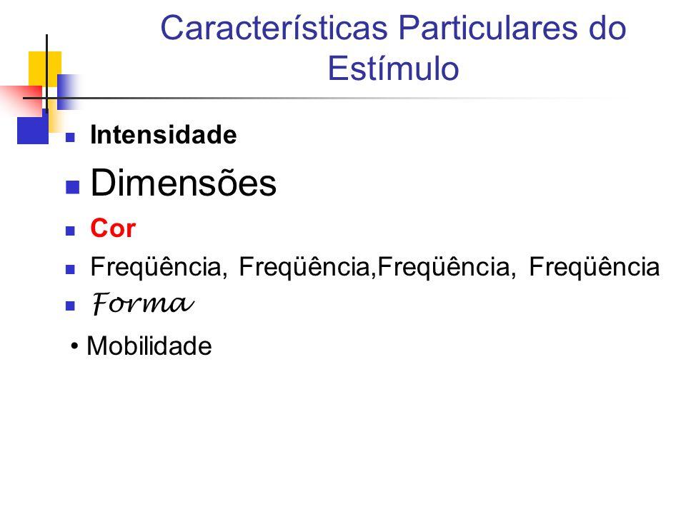 Características Particulares do Estímulo Intensidade Dimensões Cor Freqüência, Freqüência,Freqüência, Freqüência Forma Mobilidade