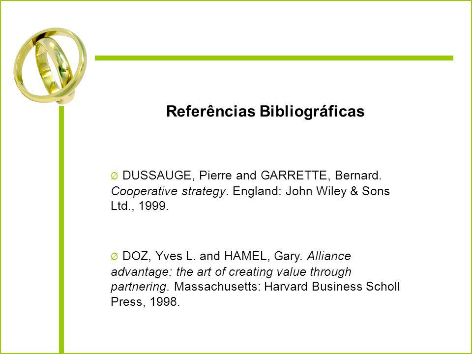 Referências Bibliográficas Ø DUSSAUGE, Pierre and GARRETTE, Bernard. Cooperative strategy. England: John Wiley & Sons Ltd., 1999. Ø DOZ, Yves L. and H
