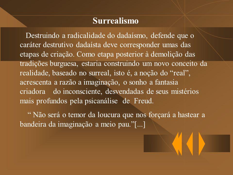 Surrealismo Destruindo a radicalidade do dadaísmo, defende que o caráter destrutivo dadaísta deve corresponder umas das etapas de criação.
