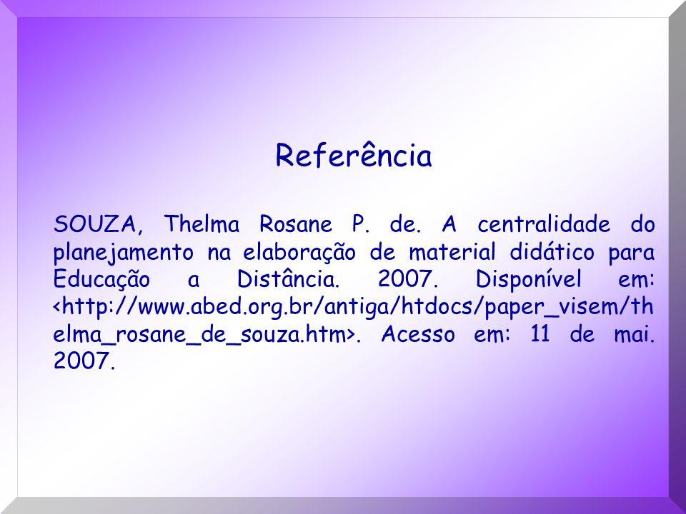 Referência SOUZA, Thelma Rosane P. de. A centralidade do planejamento na elaboração de material didático para Educação a Distância. 2007. Disponível e