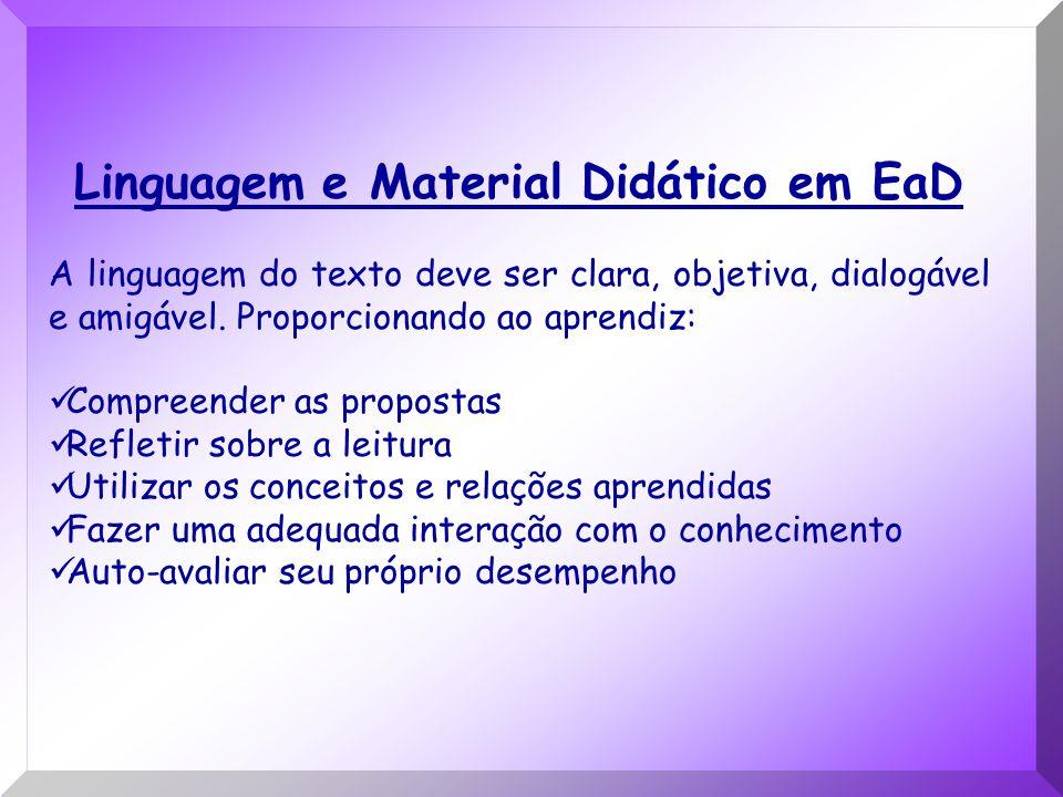Linguagem e Material Didático em EaD A linguagem do texto deve ser clara, objetiva, dialogável e amigável. Proporcionando ao aprendiz: Compreender as