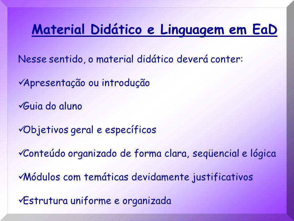 Material Didático e Linguagem em EaD Nesse sentido, o material didático deverá conter: Apresentação ou introdução Guia do aluno Objetivos geral e espe