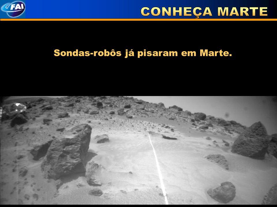Sondas-robôs já pisaram em Marte.