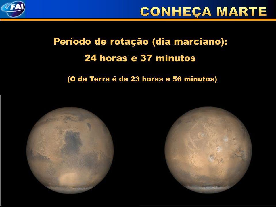 Período de rotação (dia marciano): 24 horas e 37 minutos (O da Terra é de 23 horas e 56 minutos)