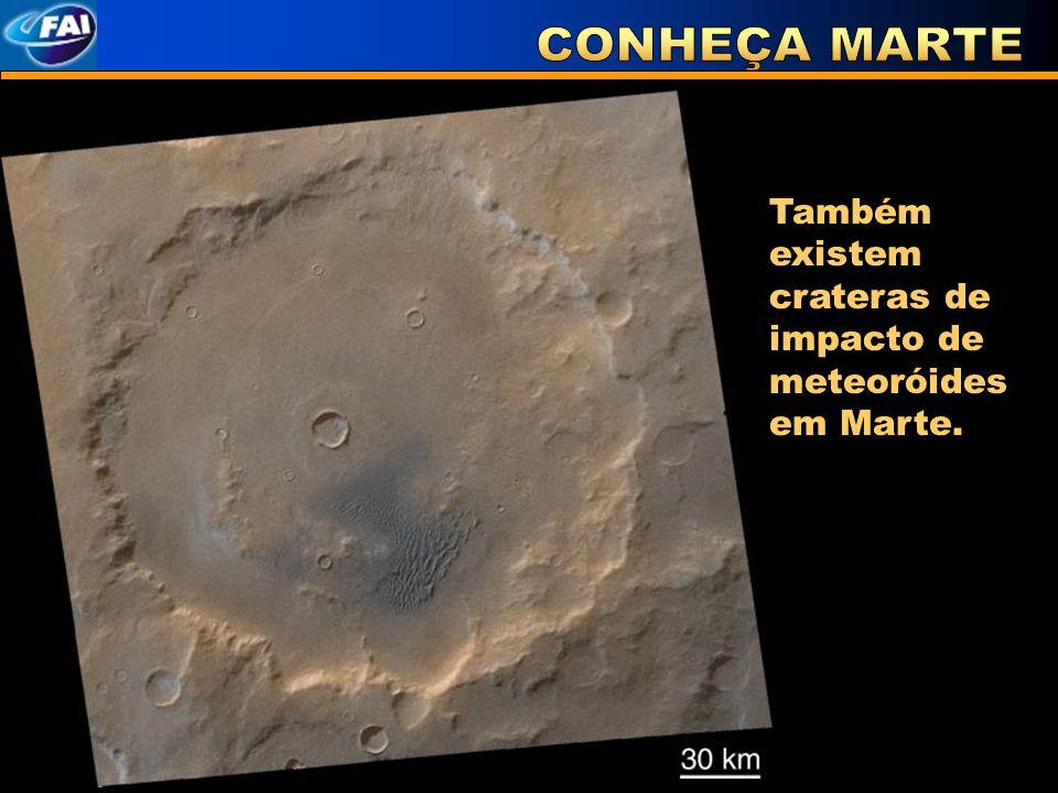 Também existem crateras de impacto de meteoróides em Marte.