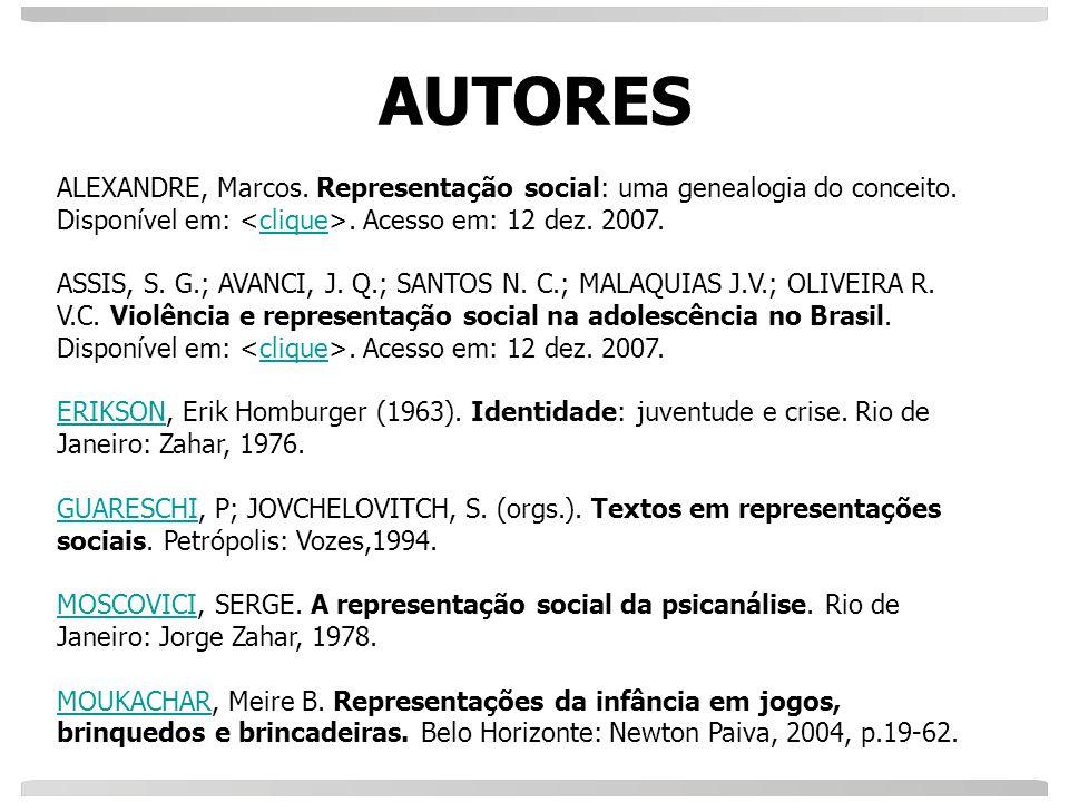AUTORES ALEXANDRE, Marcos. Representação social: uma genealogia do conceito. Disponível em:. Acesso em: 12 dez. 2007.clique ASSIS, S. G.; AVANCI, J. Q