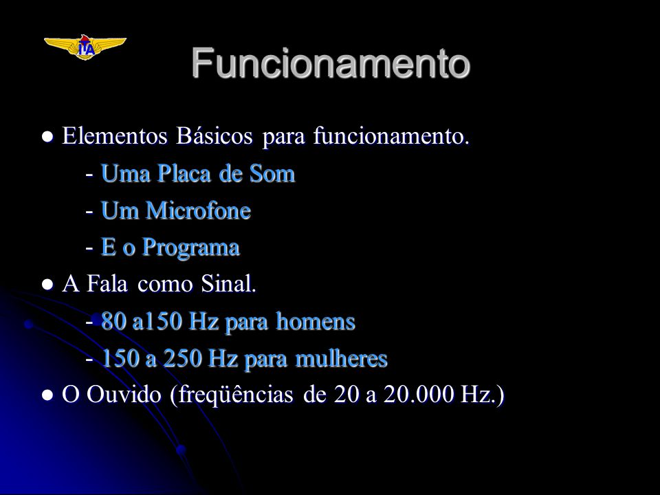 Funcionamento Elementos Básicos para funcionamento. Elementos Básicos para funcionamento. - Uma Placa de Som - Um Microfone - E o Programa A Fala como