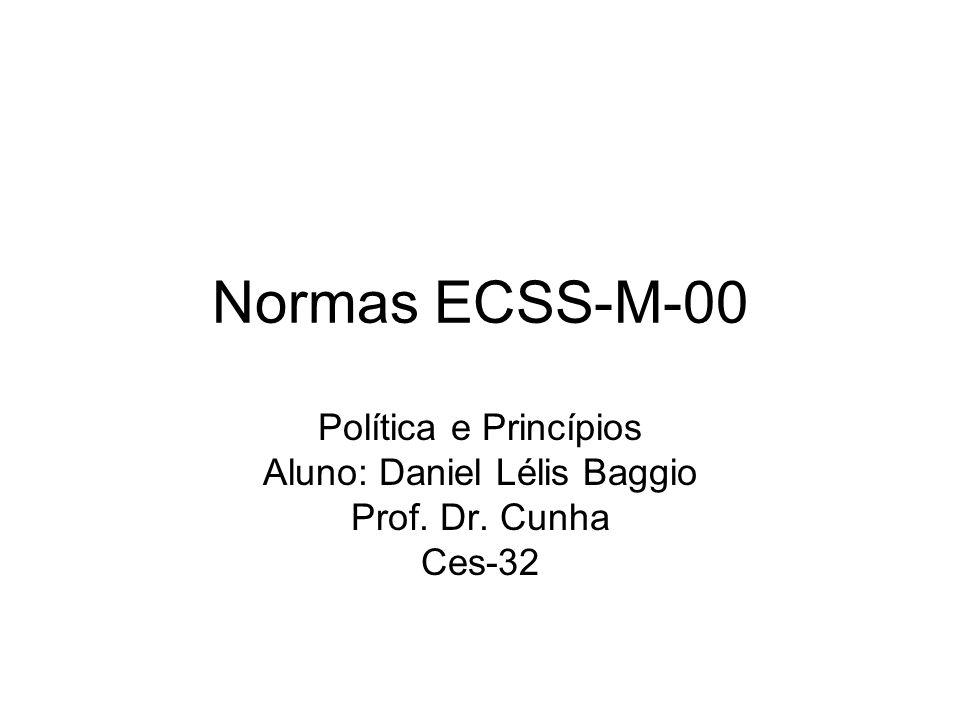Normas ECSS-M-00 Política e Princípios Aluno: Daniel Lélis Baggio Prof. Dr. Cunha Ces-32