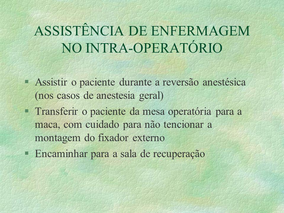 ASSISTÊNCIA DE ENFERMAGEM NO INTRA-OPERATÓRIO §Assistir o paciente durante a reversão anestésica (nos casos de anestesia geral) §Transferir o paciente