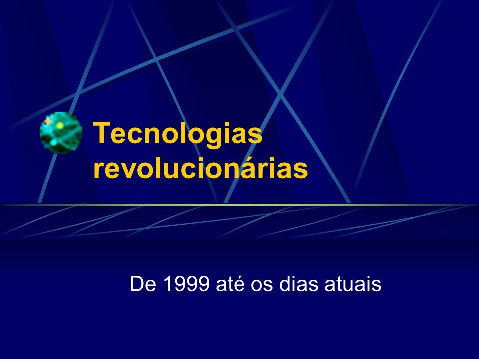 Tecnologias revolucionárias De 1999 até os dias atuais