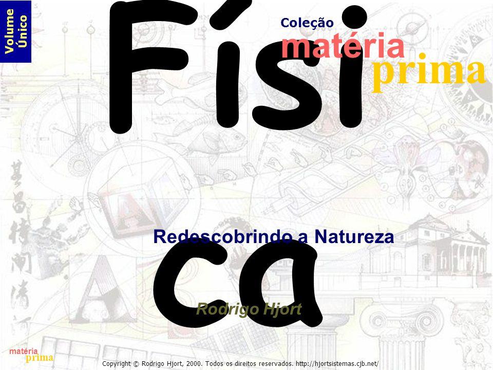 matéria prima Copyright © Rodrigo Hjort, 2000. Todos os direitos reservados. http://hjortsistemas.cjb.net/ Físi ca Rodrigo Hjort Redescobrindo a Natur