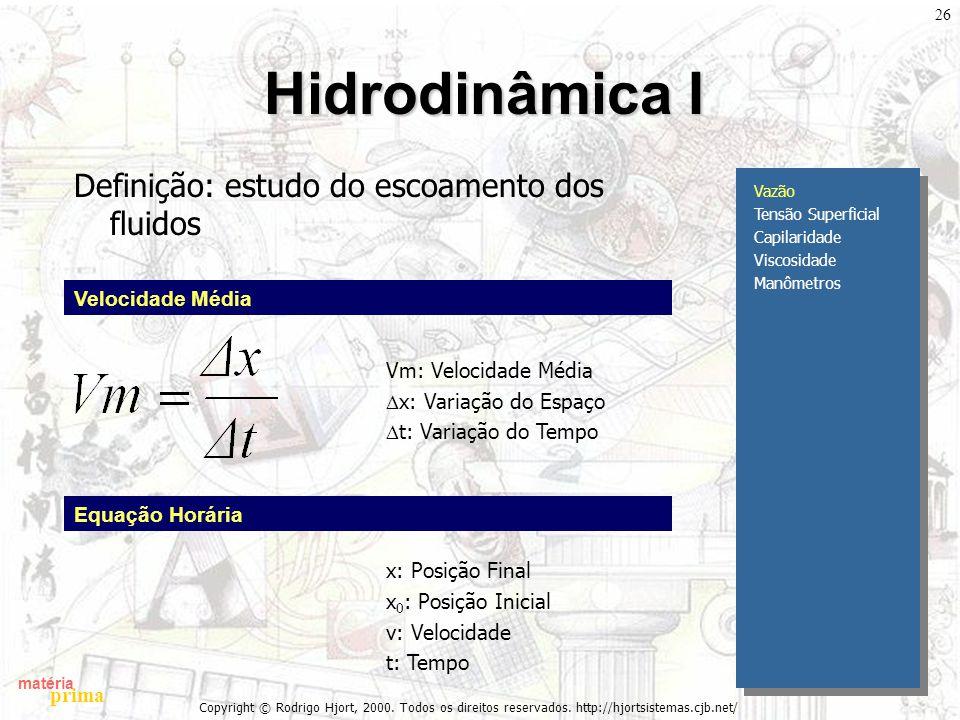 matéria prima Copyright © Rodrigo Hjort, 2000. Todos os direitos reservados. http://hjortsistemas.cjb.net/ 26 Hidrodinâmica I Definição: estudo do esc