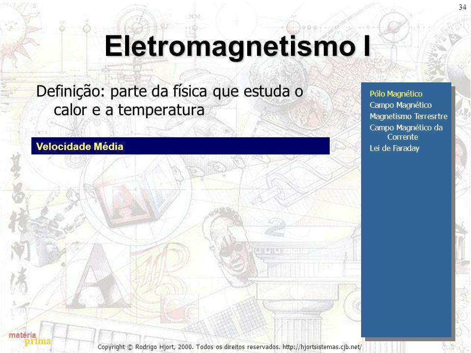 matéria prima Copyright © Rodrigo Hjort, 2000. Todos os direitos reservados. http://hjortsistemas.cjb.net/ 34 Eletromagnetismo I Definição: parte da f