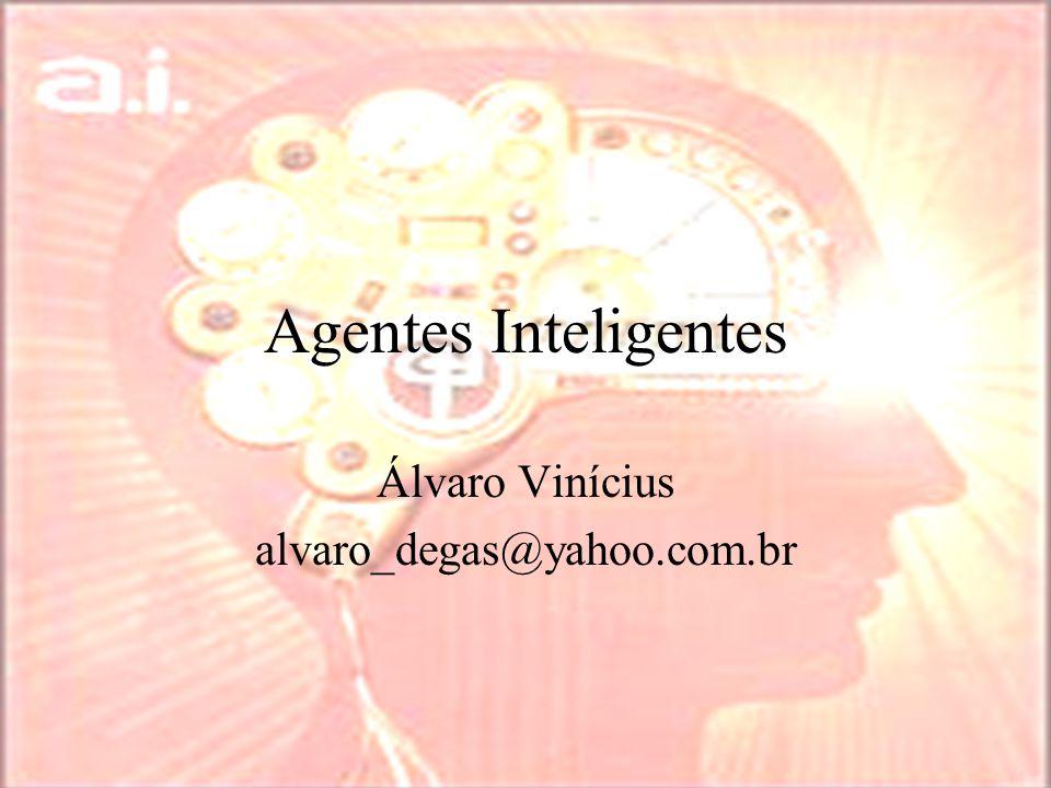 Agentes Inteligentes Álvaro Vinícius alvaro_degas@yahoo.com.br