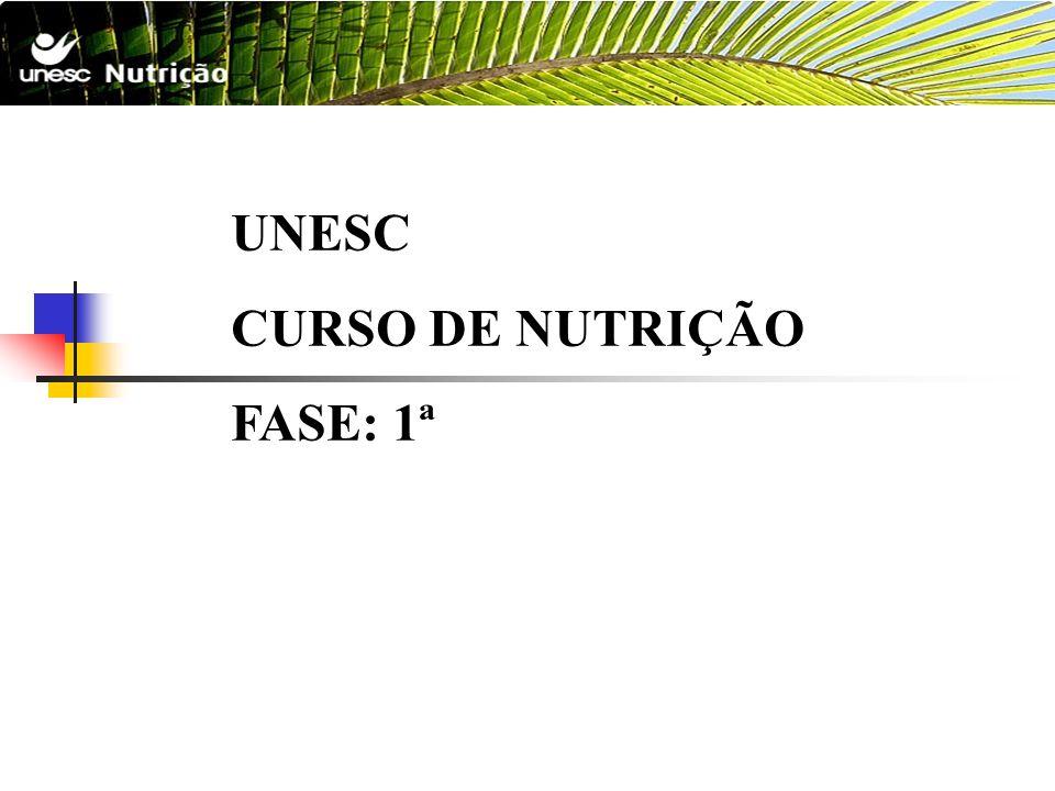 UNESC CURSO DE NUTRIÇÃO FASE: 1ª