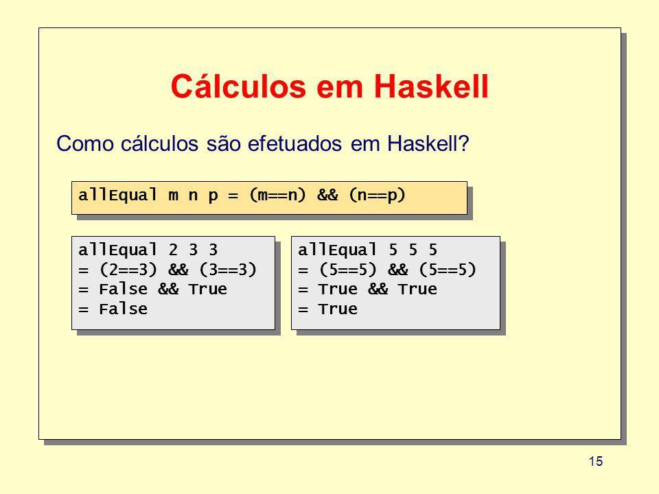 15 Cálculos em Haskell Como cálculos são efetuados em Haskell.