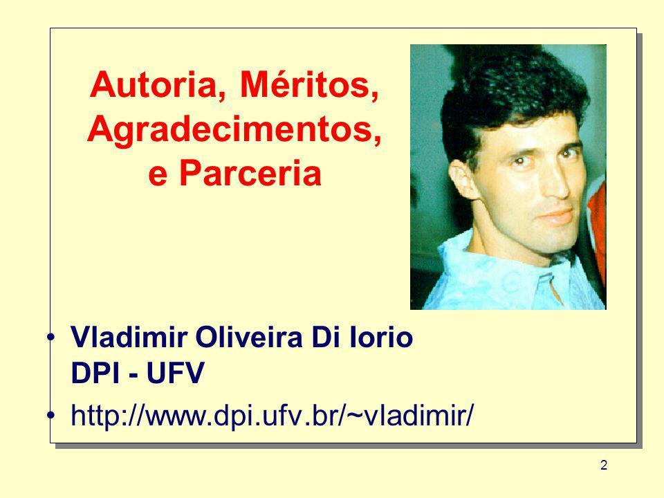 2 Autoria, Méritos, Agradecimentos, e Parceria Vladimir Oliveira Di Iorio DPI - UFV http://www.dpi.ufv.br/~vladimir/