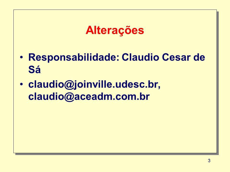 3 Alterações Responsabilidade: Claudio Cesar de Sá claudio@joinville.udesc.br, claudio@aceadm.com.br