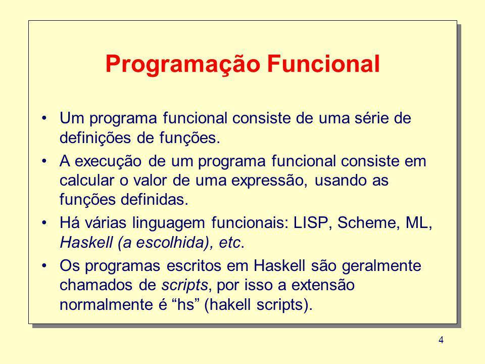 25 Prelude> :load example.hs Reading file example.hs : Hugs session for: /usr/local/share/hugs/lib/Prelude.hs example.hs Main> Prelude> :load example.hs Reading file example.hs : Hugs session for: /usr/local/share/hugs/lib/Prelude.hs example.hs Main> Novas definições não podem ser criadas a partir da linha de comando.