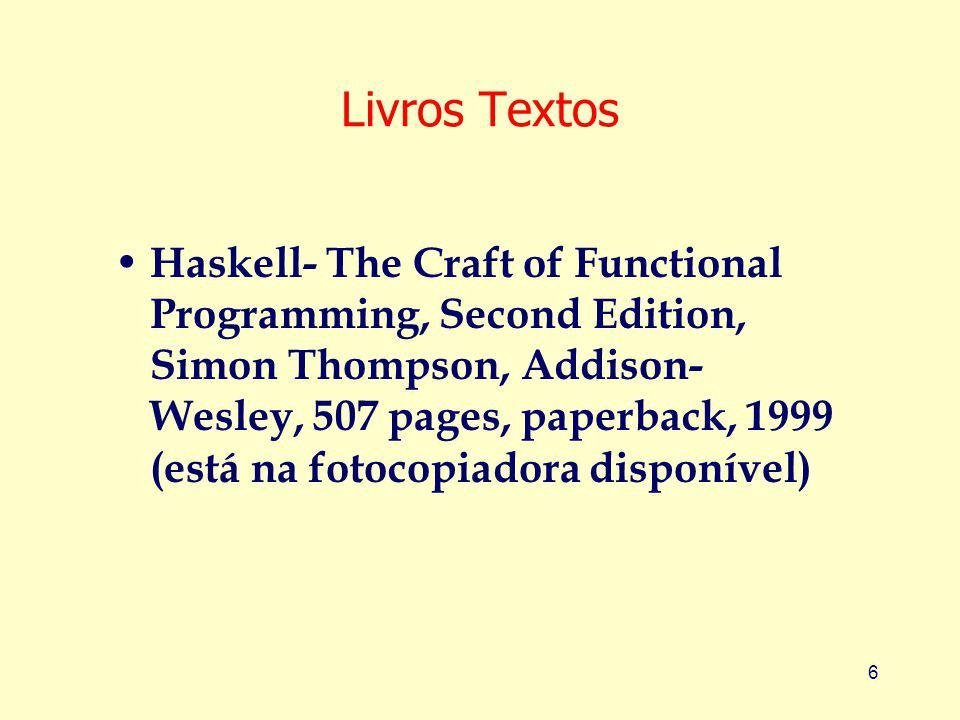 6 Livros Textos Haskell- The Craft of Functional Programming, Second Edition, Simon Thompson, Addison- Wesley, 507 pages, paperback, 1999 (está na fotocopiadora disponível)
