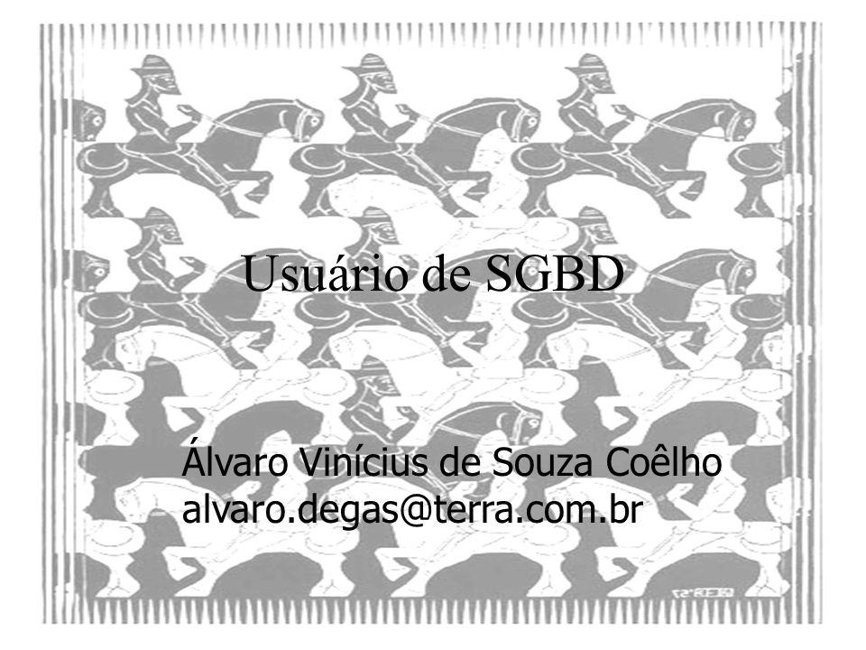 Usuário de SGBD Álvaro Vinícius de Souza Coêlho alvaro.degas@terra.com.br
