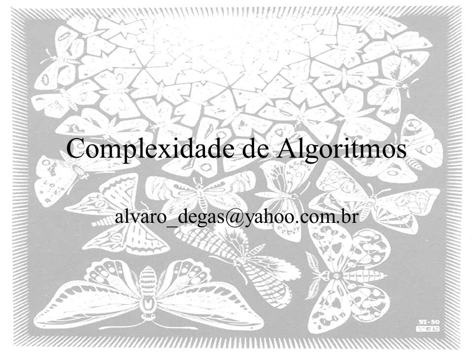 Complexidade de Algoritmos alvaro_degas@yahoo.com.br