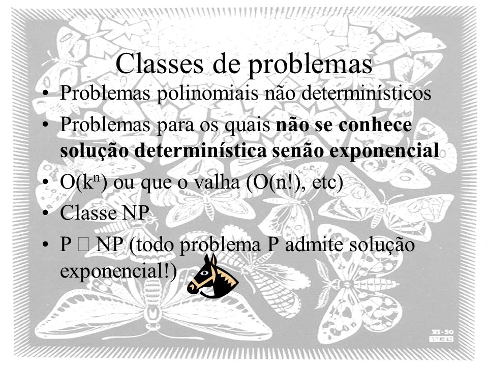 Classes de problemas Problemas polinomiais não determinísticos Problemas para os quais não se conhece solução determinística senão exponencial O(k n )