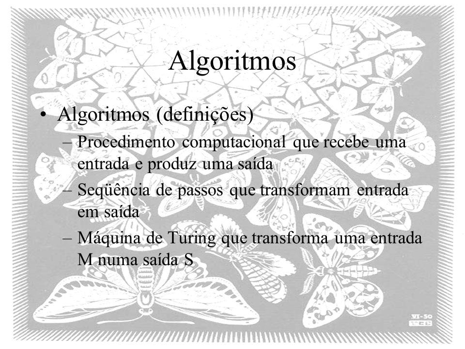 Algoritmos Algoritmos (definições) –Procedimento computacional que recebe uma entrada e produz uma saída –Seqüência de passos que transformam entrada