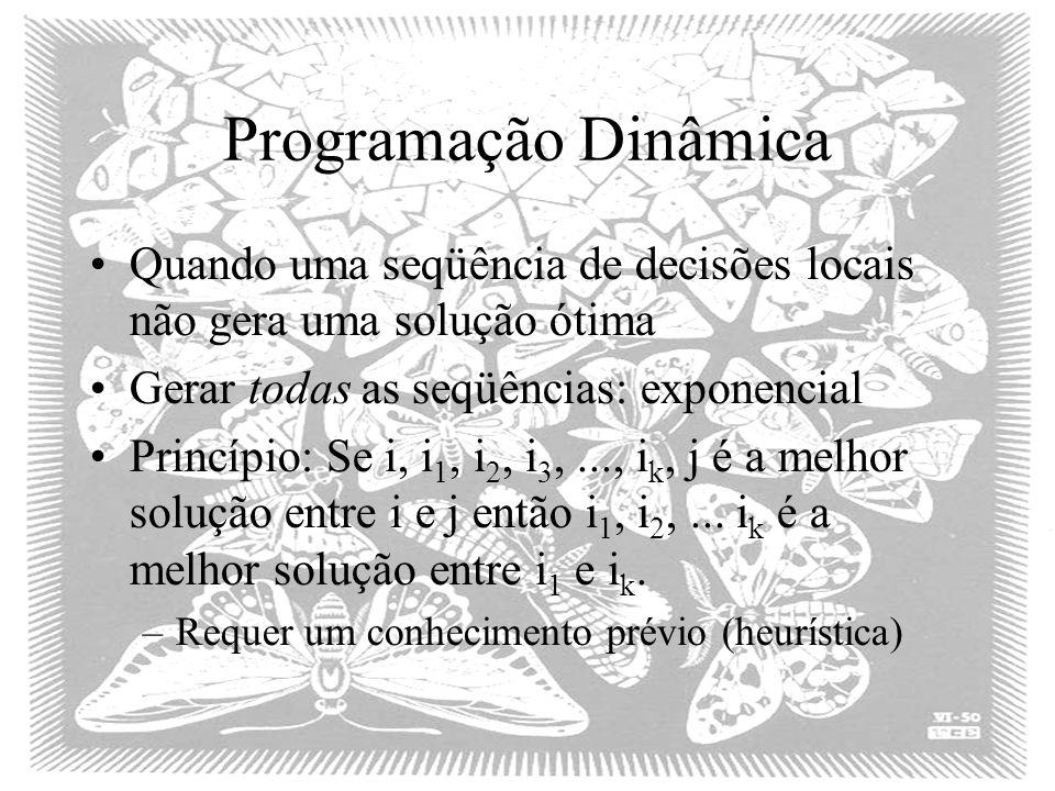 Programação Dinâmica Quando uma seqüência de decisões locais não gera uma solução ótima Gerar todas as seqüências: exponencial Princípio: Se i, i 1, i