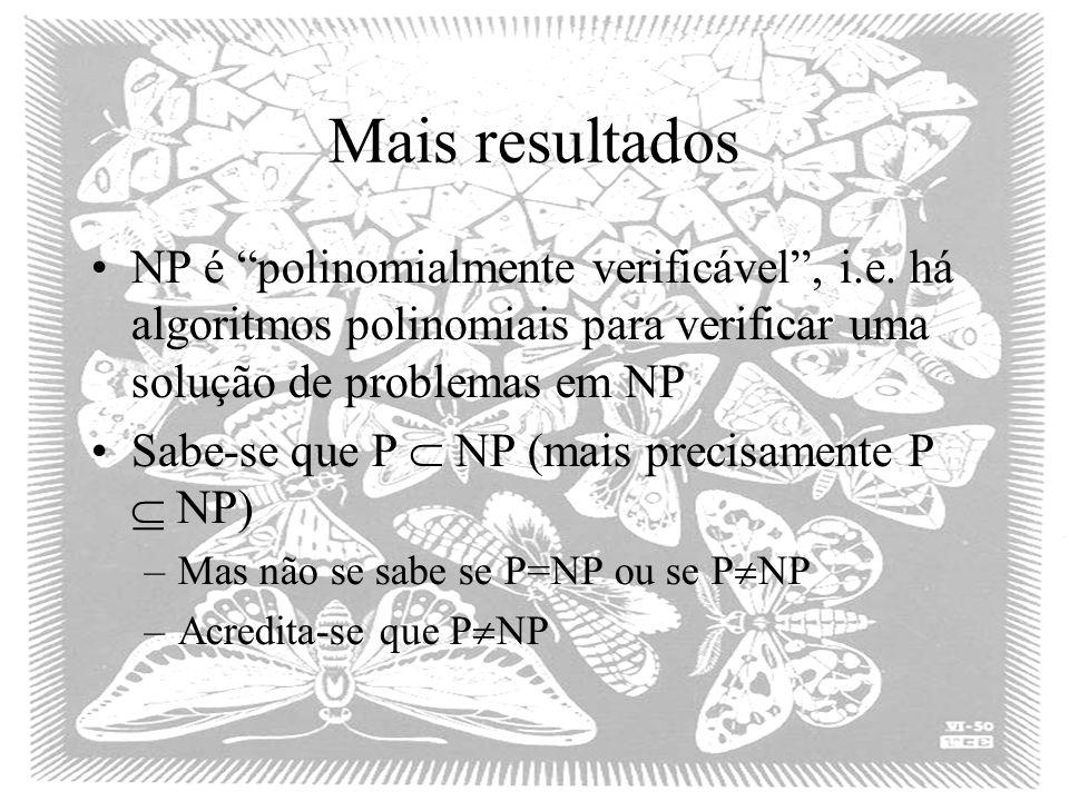 Mais resultados NP é polinomialmente verificável, i.e. há algoritmos polinomiais para verificar uma solução de problemas em NP Sabe-se que P NP (mais