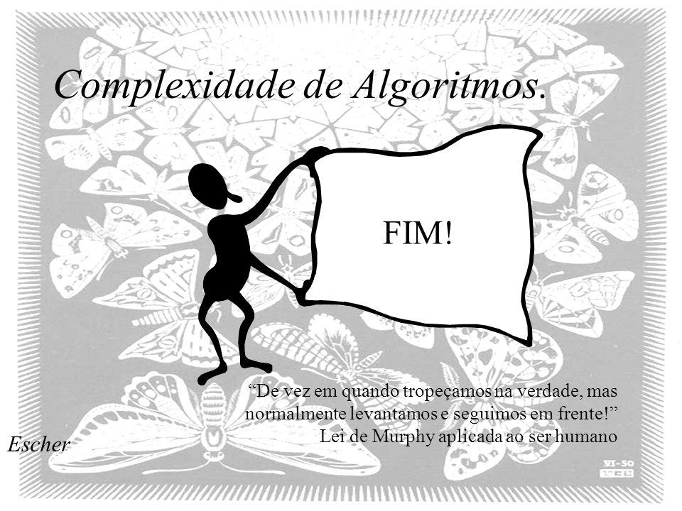 Complexidade de Algoritmos.FIM.