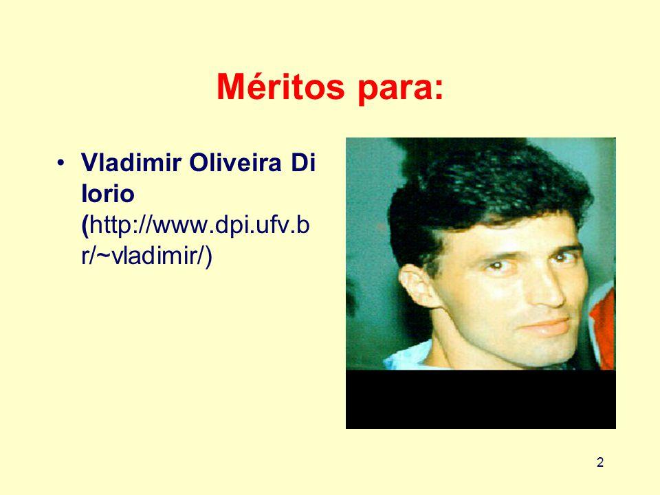 2 Méritos para: Vladimir Oliveira Di Iorio (http://www.dpi.ufv.b r/~vladimir/)