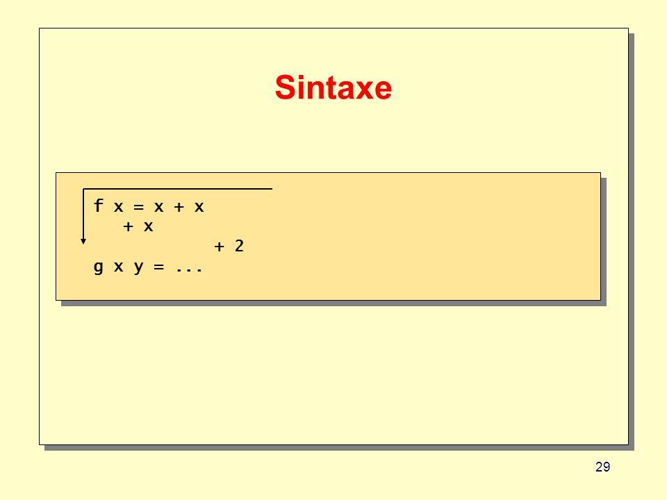 29 Sintaxe f x = x + x + x + 2 g x y =... f x = x + x + x + 2 g x y =...