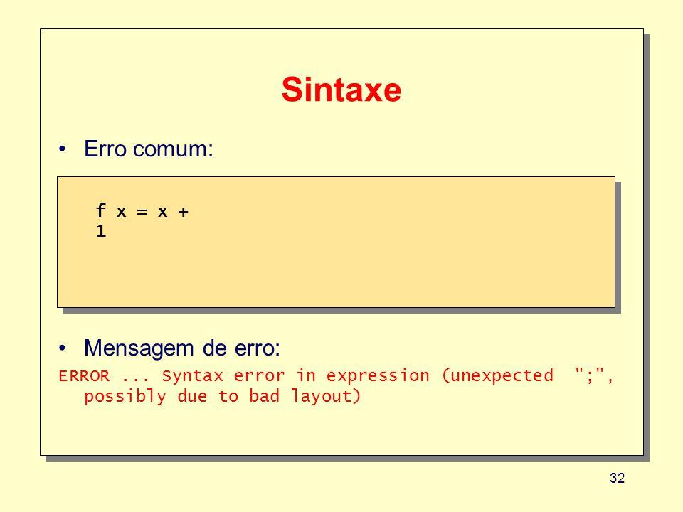 32 f x = x + 1 f x = x + 1 Sintaxe Erro comum: Mensagem de erro: ERROR... Syntax error in expression (unexpected