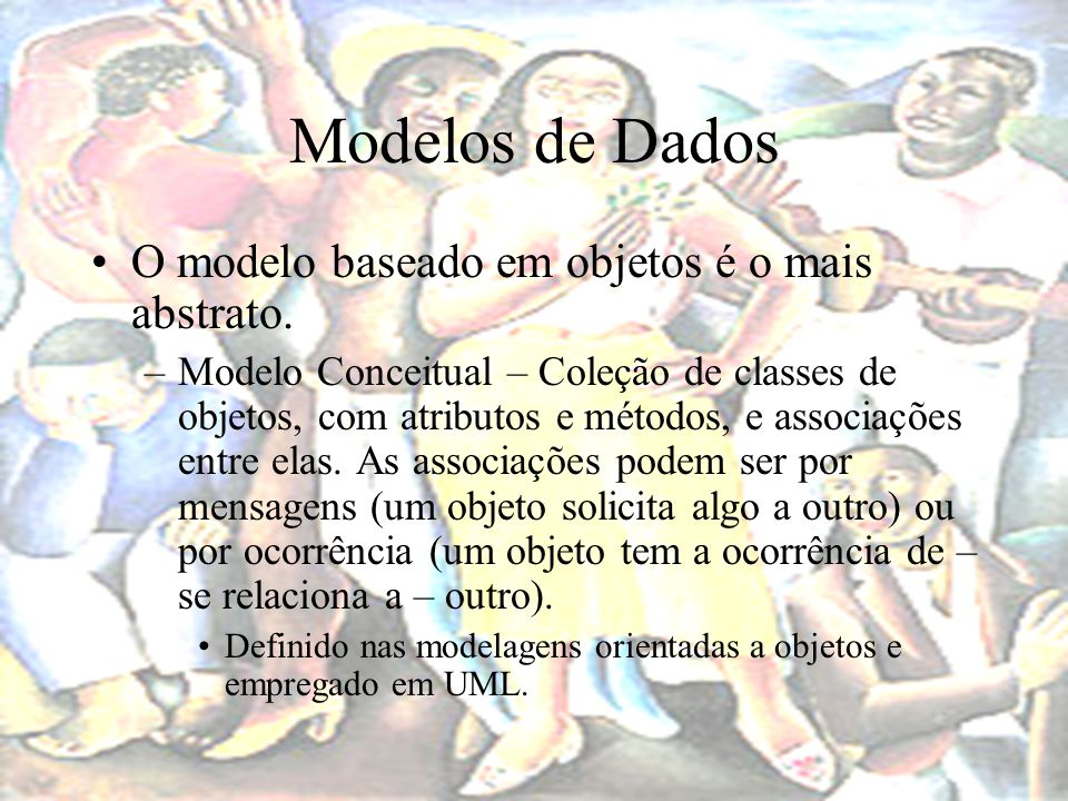 Modelos de Dados Erros comuns –A modelagem de dados é uma tarefa feita em várias etapas, todas aperfeiçoando a anterior.