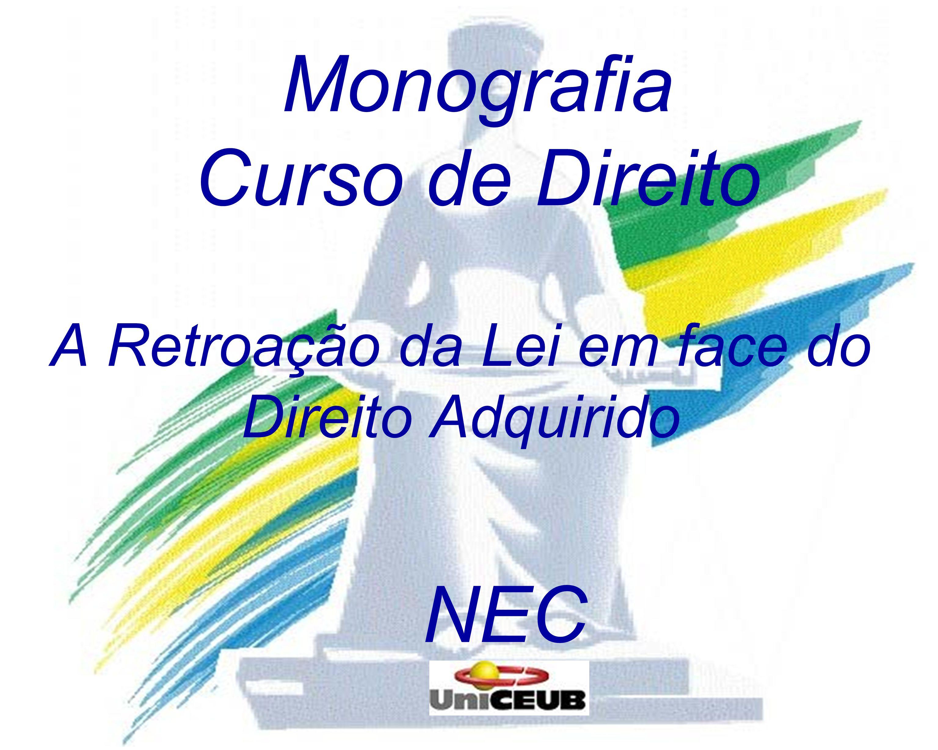 Monografia Curso de Direito A Retroação da Lei em face do Direito Adquirido NEC